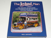 The Leyland Man : The History, Rediscovery & Resurrection Of The Early Leyland Omnibus (Sutcliffe)